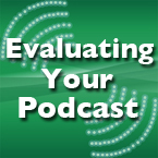 Evaluting Your Podcast